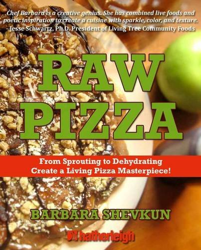 Raw Pizza: From Sprouting to Dehydrating - Create a Living Pizza Masterpiece! (The Complete Book of Raw Food Series) by Barbara Shevkun