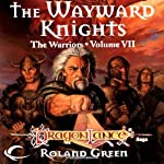 The Wayward Knights: Dragonlance Warriors, Book 7 (       UNABRIDGED) by Roland Green Narrated by Zach Villa