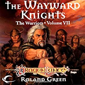 The Wayward Knights: Dragonlance Warriors, Book 7 | [Roland Green]
