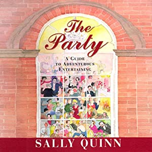 The Party: A Guide to Adventurous Entertaining | [Sally Quinn]