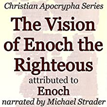 The Vision of Enoch the Righteous: Christian Apocrypha Series Audiobook by  Enoch Narrated by Michael Strader