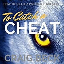 To Catch a Cheat: How to Tell If a Partner Is Cheating Audiobook by Craig Beck Narrated by Craig Beck