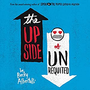 The Upside of Unrequited Audiobook by Becky Albertalli Narrated by Arielle DeLisle