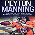 Peyton Manning: The Inspiring Story of One of Football's Greatest Quarterbacks: Football Biography Books Audiobook by Clayton Geoffreys Narrated by Dave Wright