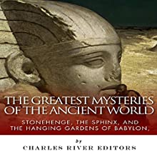 The Greatest Mysteries of the Ancient World: Stonehenge, the Sphinx, and the Hanging Gardens of Babylon (       UNABRIDGED) by Charles River Editors Narrated by Scott W. Kirby