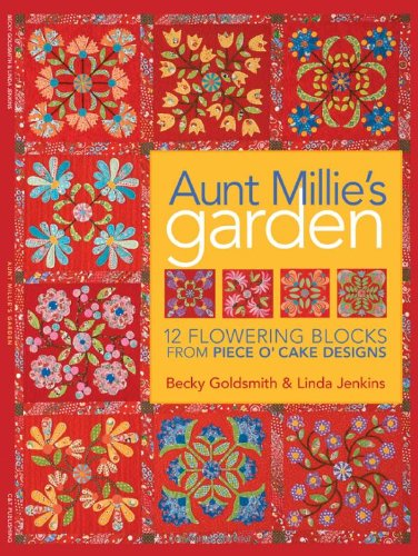 Aunt Millie's Garden: 12 Flowering Blocks from Piece O'Cake Designs [With Patterns]