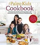 Paleo Kids Cookbook: Transition Your...