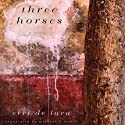 Three Horses: A Novel Audiobook by Erri De Luca, Michael Moore (translator) Narrated by Andrew Ingalls