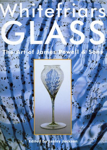 Whitefriars Glass: The Art of James Powell & Sons