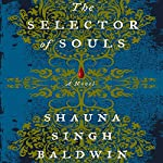 The Selector of Souls | Shauna Singh Baldwin