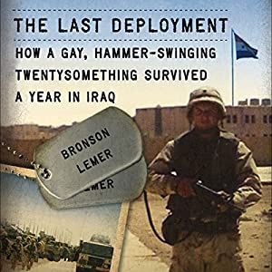 The Last Deployment: How a Gay, Hammer-Swinging Twentysomething Survived a Year in Iraq Audiobook