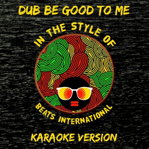 Dub Be Good To Me (In The Style Of Beats International) [Karaoke Version]