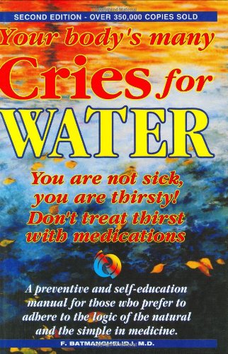 Your Body's Many Cries for Water: You Are Not Sick, You Are Thirsty!, Don't Treat Thirst with Medications!, a Preventive and Self-Education Manual for