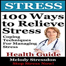 100 Ways to Relieve Stress: Coping Techniques for Managing Stress (       UNABRIDGED) by Melody Stressdone Narrated by JC Anonymous