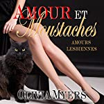Amours Lesbiennes: Amour et moustaches [Lesbian Love: Love and Whiskers] | Olivia Myers