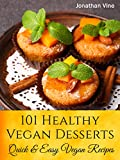 Cookbook: 101 Healthy Vegan Desserts (Cakes, Cookies, Muffines & Ice cream Vegan Recipes) (Quick & Easy vegan recipes)