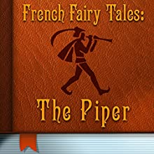 The Piper (Annotated) (       UNABRIDGED) by French Fairy Tales Narrated by Anastasia Bertollo