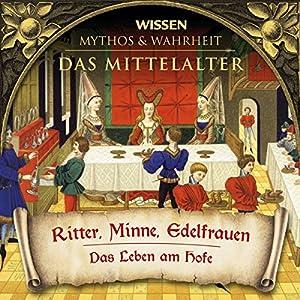 Ritter, Minne, Edelfrauen (Das Mittelalter) Hörbuch