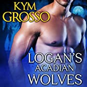 Logan's Acadian Wolves: Immortals of New Orleans, Book 4 | [Kym Grosso]