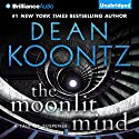 The Moonlit Mind: A Tale of Suspense (       UNABRIDGED) by Dean Koontz Narrated by Peter Berkrot