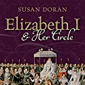 Elizabeth I and Her Circle (       UNABRIDGED) by Susan Doran Narrated by Joanna Daniel