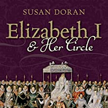 Elizabeth I and Her Circle Audiobook by Susan Doran Narrated by Joanna Daniel