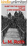 Quest For the Kingdom Part VII A New Kingdom Rises