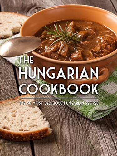 The Hungarian Cookbook: The 50 Most Delicious Hungarian Recipes (Recipe Top 50's Book 102) by Julie Hatfield