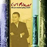 Do You Wanna Play Carl: The Carl Palmer Anthology