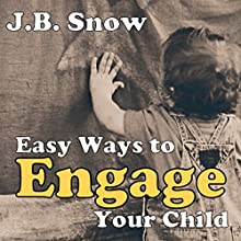 Easy Ways to Engage Your Child: A Guide to Child Engagement - Baby, Toddler, Preschool and Elementary School Years: Transcend Mediocrity Book 17 (       UNABRIDGED) by J.B. Snow Narrated by D Gaunt