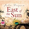 East of the Sun (       UNABRIDGED) by Julia Gregson Narrated by Tania Rodrigues