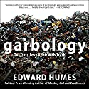 Garbology: Our Dirty Love Affair with Trash Audiobook by Edward Humes Narrated by Joe Barrett