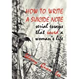 How to Write a Suicide Note: serial essays that saved a woman's life (Reflections of America) ~ Sherry Quan Lee