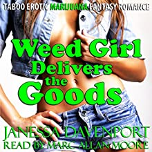 Weed Girl Delivers the Goods: Taboo Erotic Marijuana Fantasy Romance (       UNABRIDGED) by Janessa Davenport Narrated by Marc Allan Moore
