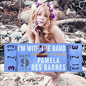 I'm with the Band: Confessions of a Groupie | [Pamela Des Barres, Dave Navarro]