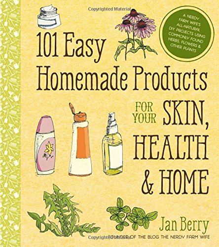 101-Easy-Homemade-Products-for-Your-Skin-Health-Home-A-Nerdy-Farm-Wifes-All-Natural-DIY-Projects-Using-Commonly-Found-Herbs-Flowers-Other-Plants