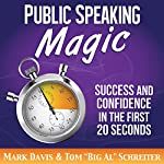 Public Speaking Magic: Success and Confidence in the First 20 Seconds | Mark Davis,Tom