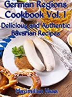 German Regions Cookbook Vol. 1: Delicious and Authentic Bavarian Recipes
