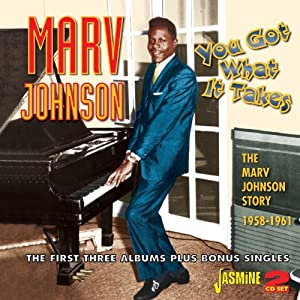 You Got What It Takes: Marv Johnson Story 1958-61