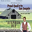 Proud Quail of the San Joaquin: Old California Series, Book 3 (       UNABRIDGED) by Stephen Bly Narrated by Laurie Klein