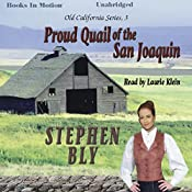 Proud Quail of the San Joaquin: Old California Series, Book 3 | Stephen Bly