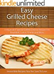Easy Grilled Cheese Recipes: Unique a...