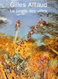 echange, troc Gilles Aillaud, Martine Frésia, Cécile Debray, Didier Ottinger, Musées de Châteauroux - Gilles Aillaud, la jungle des villes