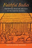 Faithful Bodies: Performing Religion and Race in the Puritan Atlantic (Early American Places Book)