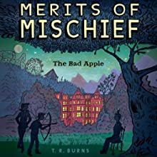 The Bad Apple: Merits of Mischief, Book 1 Audiobook by T. R. Burns Narrated by Eric Michael Summerer