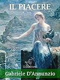 Il piacere (Nuova edizione con note esplicative dei termini e delle frasi straniere) (Classici della Letteratura Italiana) (Italian Edition)