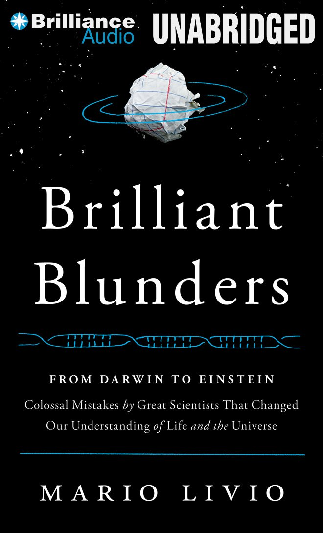 Brilliant Blunders - From Darwin to Einstein - Colossal Mistakes by Great Scientists That Changed Our Understanding of Life and the Universe - Mario Livio