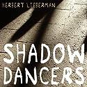 Shadow Dancers (       UNABRIDGED) by Herbert Lieberman Narrated by Bronson Pinchot