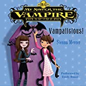 My Sister the Vampire #4: Vampalicious! | Sienna Mercer