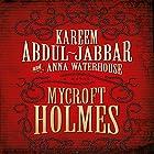 Mycroft Holmes Audiobook by Kareem Abdul-Jabbar, Anna Waterhouse Narrated by Damian Lynch
